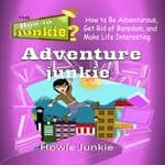 Adventure Junkie by  Howie Junkie audiobook