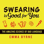 Swearing Is Good for You by  Emma Byrne audiobook