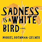 Sadness Is a White Bird by  Moriel Rothman-Zecher audiobook