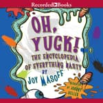 Oh Yuck! The Encyclopedia of Everything Nasty by  Joy Masoff audiobook
