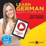 German Easy Reader - Easy Listener - Parallel Text: Audio Course No. 1 - The German Easy Reader - Easy Audio Learning Course by  Polyglot Planet audiobook