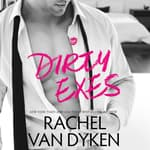 Dirty Exes by  Rachel Van Dyken audiobook