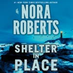Shelter in Place by  Nora Roberts audiobook