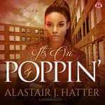 It's On and Poppin' by  Alastair J. Hatter audiobook
