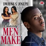 Choices Men Make by  Dwayne S. Joseph audiobook
