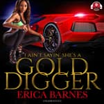 I Ain't Sayin' She's A Gold Digger by  Erica Barnes audiobook