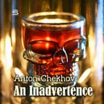 An Inadvertence by  Anton Chekhov audiobook