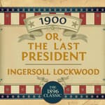 1900: Or; The Last President by  Ingersoll Lockwood audiobook