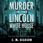 Murder In the Lincoln White House by  C. M. Gleason audiobook