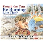 Should the Tent Be Burning Like That? by  Bill Heavey audiobook