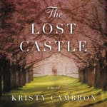 The Lost Castle by  Kristy Cambron audiobook