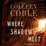 Where Shadows Meet by  Colleen Coble audiobook