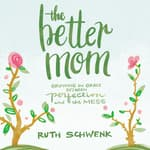 The Better Mom by  Ruth Schwenk audiobook