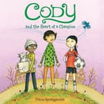 Cody and the Heart of a Champion by  Tricia Springstubb audiobook