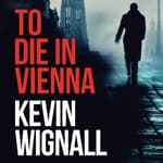 To Die in Vienna by  Kevin Wignall audiobook