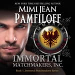 Immortal Matchmakers, Inc. by  Mimi Jean Pamfiloff audiobook