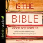 Is the Bible Good for Women? by  Wendy Alsup audiobook