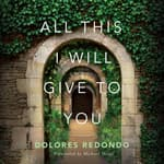 All This I Will Give to You by  Dolores Redondo audiobook