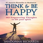 Think & Be Happy - 365 Empowering Thoughts to Lift Your Spirit by  Shadonna Richards audiobook