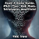 Xcom 2 Game Guide, PS4, Tips, DLC Mods, Strategies Unofficial by  Joshua Abbott audiobook