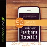 52 Ways to Connect with Your Smartphone Obsessed Kid by  Jonathan McKee audiobook