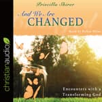 And We Are Changed by  Priscilla Shirer audiobook