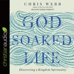 God-Soaked Life by  Chris Webb audiobook