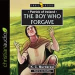 Patrick of Ireland: The Boy Who Forgave by  K. C. Murdarasi audiobook