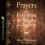 Prayers for Freedom over Worry and Anxiety by  Bruce Wilkinson audiobook