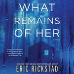 What Remains of Her by  Eric Rickstad audiobook