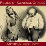 Relics of General Chassé by  Anthony Trollope audiobook