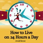 How to Live on 24 Hours a Day by  Arnold Bennett audiobook