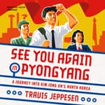 See You Again in Pyongyang by  Travis Jeppesen audiobook