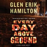 Every Day Above Ground by  Glen Erik Hamilton audiobook