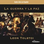 La Guerra y la Paz (War and Peace) by  Leo Tolstoy audiobook