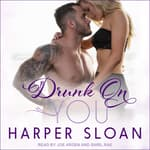 Drunk On You by  Harper Sloan audiobook