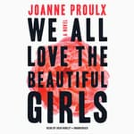 We All Love the Beautiful Girls by  Joanne Proulx audiobook