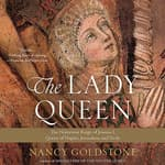 The Lady Queen by  Nancy Goldstone audiobook