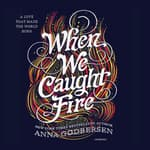 When We Caught Fire by  Anna Godbersen audiobook