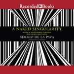 A Naked Singularity by  Sergio De La Pava audiobook