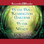 Peter Pan in Kensington Gardens/Peter and Wendy by  J. M. Barrie audiobook