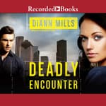 Deadly Encounter by  DiAnn Mills audiobook