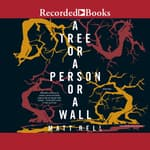A Tree or a Person or a Wall by  Matt Bell audiobook