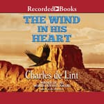 The Wind in His Heart by  Charles de Lint audiobook
