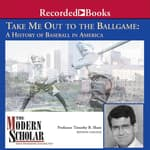 Take Me Out to the Ballgame by  Professor Timothy B. Shutt audiobook