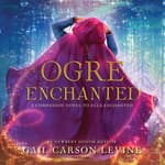 Ogre Enchanted by  Gail Carson Levine audiobook