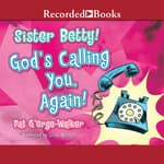 Sister Betty! God's Calling You, Again! by  Pat G'Orge-Walker audiobook