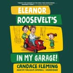 Eleanor Roosevelt's in My Garage! by  Candace Fleming audiobook