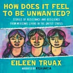 How Does It Feel to Be Unwanted? by  Eileen Truax audiobook
