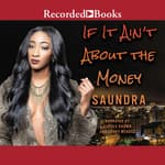 If It Ain't about the Money by  Saundra audiobook